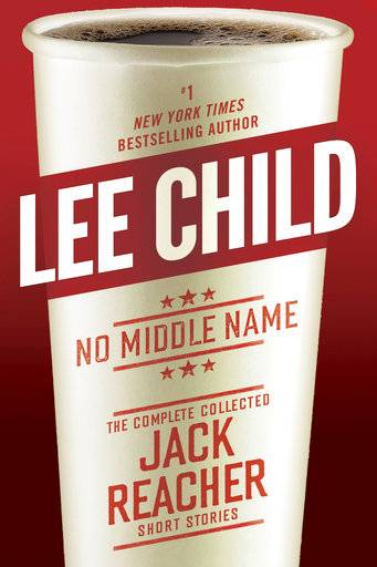 "This cover image released by Delacorte Press shows ""No Middle Name: The Complete Collected Jack Reacher Short Stories,"" by Lee Child. (Delacorte Press via AP)"