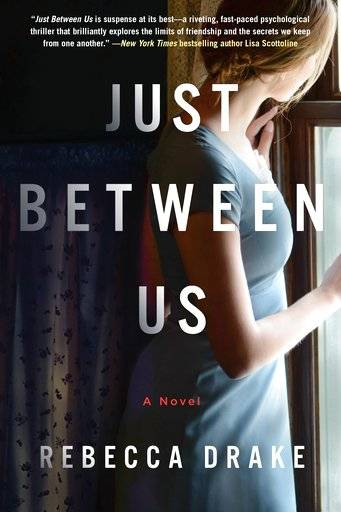 "This cover image released by St. Martin's Press shows ""Just Between Us,"" by Rebecca Drake. (St. Martin's Press via AP)"