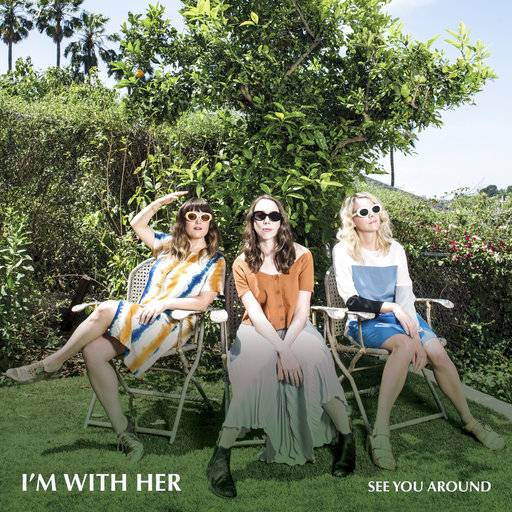 "This cover image released by Rounder Records shows ""See You Around,"" by I'm With Her. (Rounder Records via AP)"