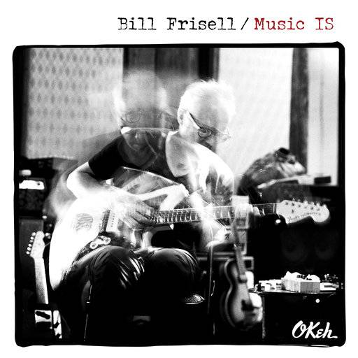"This cover image released by OKeh/Sony Music Masterworks shows ""Music IS,"" a release by Bill Frisell. (OKeh/Sony Music Masterworks via AP)"
