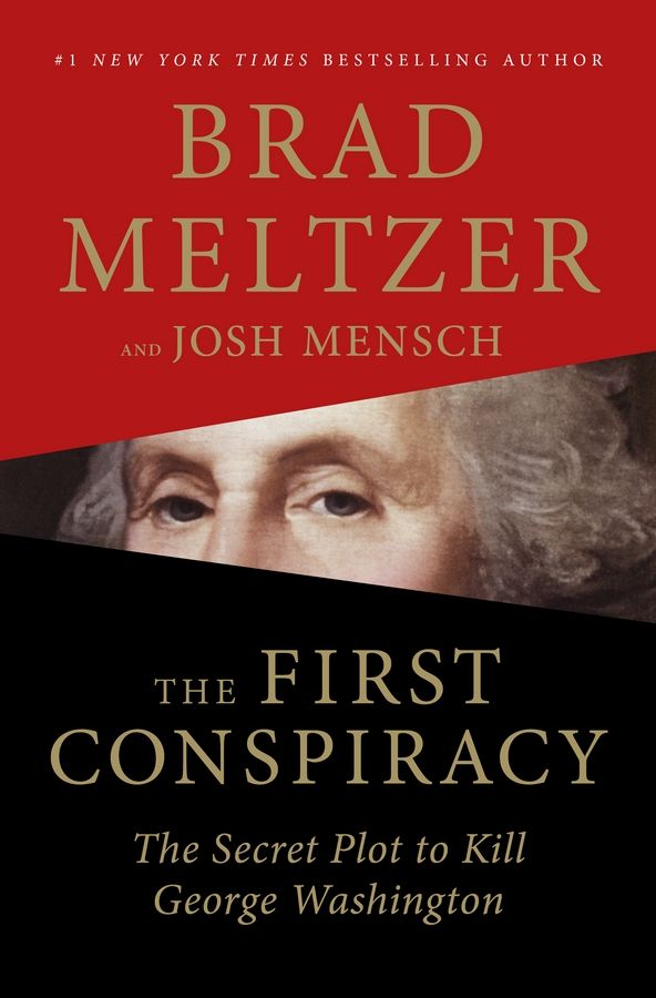 """The First Conspiracy: The Secret Plot to Kill George Washington"" by Brad Meltzer and Josh Mensch"