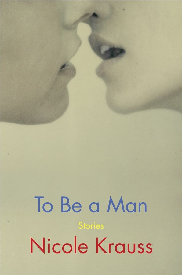 """To Be a Man,"" stories by Nicole Krauss."